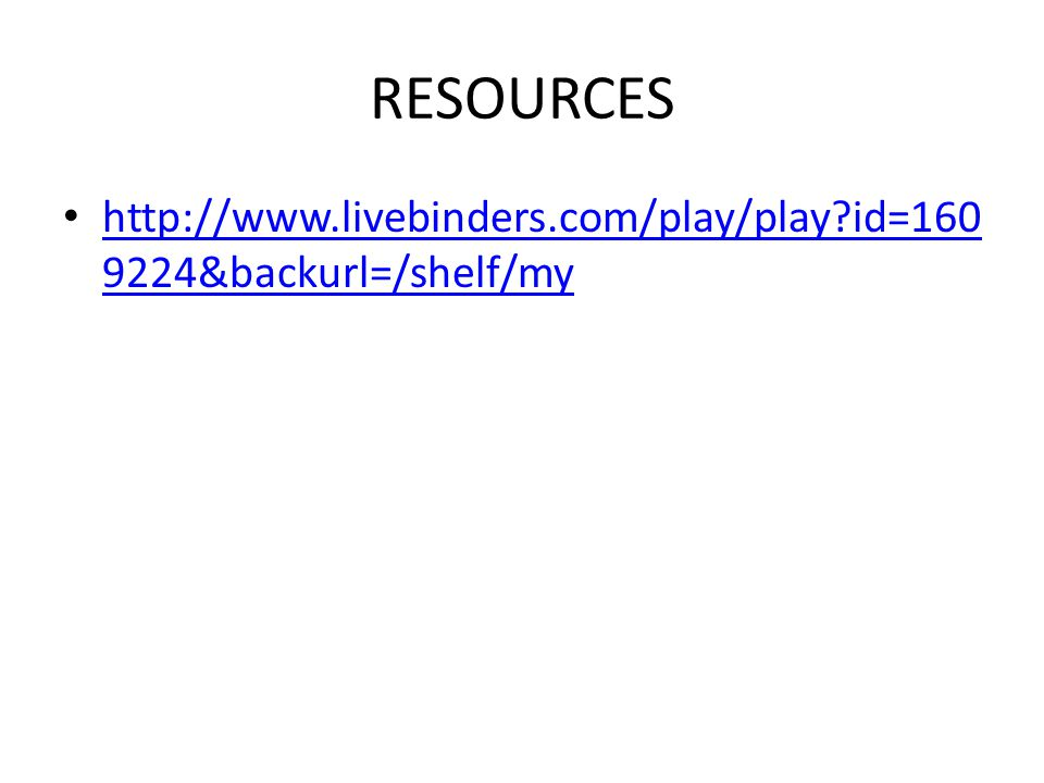 RESOURCES http://www.livebinders.com/play/play id=160 9224&backurl=/shelf/my http://www.livebinders.com/play/play id=160 9224&backurl=/shelf/my