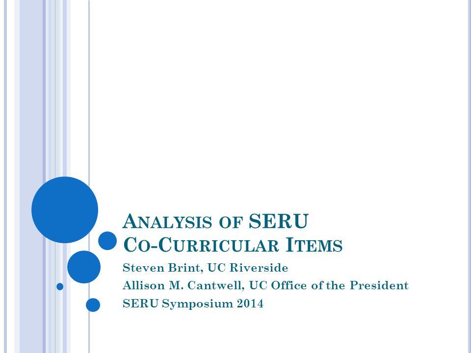 A NALYSIS OF SERU C O -C URRICULAR I TEMS Steven Brint, UC Riverside Allison M.