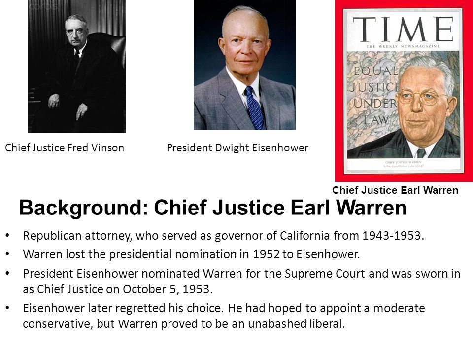 Background: Chief Justice Earl Warren Republican attorney, who served as governor of California from 1943-1953. Warren lost the presidential nominatio