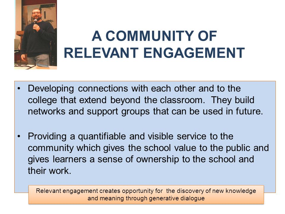 A COMMUNITY OF RELEVANT ENGAGEMENT Developing connections with each other and to the college that extend beyond the classroom.