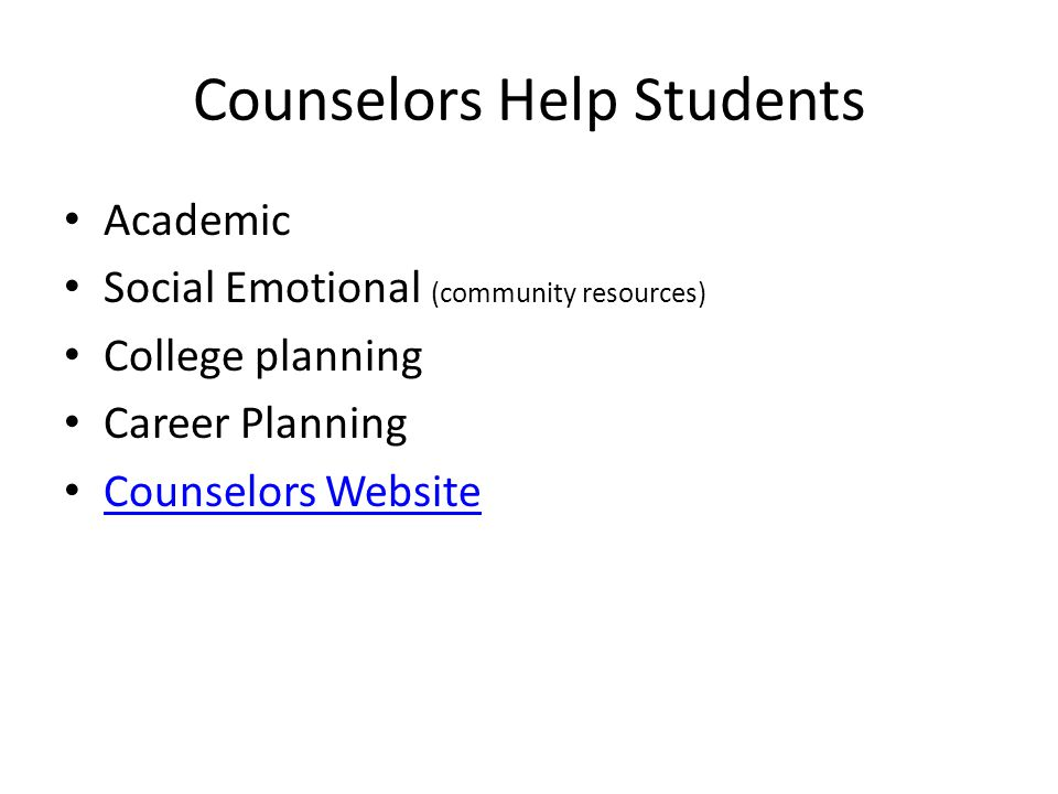 Counselors Help Students Academic Social Emotional (community resources) College planning Career Planning Counselors Website