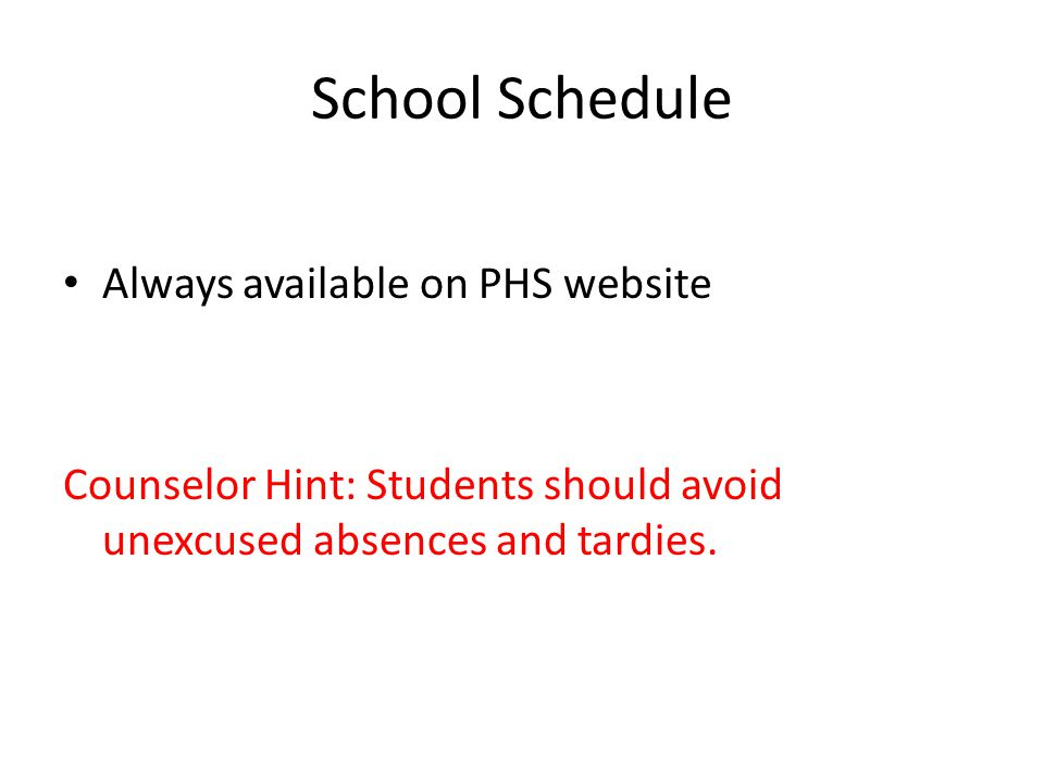 School Schedule Always available on PHS website Counselor Hint: Students should avoid unexcused absences and tardies.