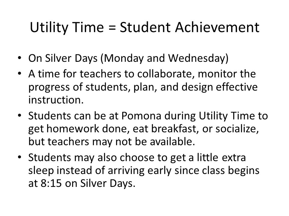 Utility Time = Student Achievement On Silver Days (Monday and Wednesday) A time for teachers to collaborate, monitor the progress of students, plan, a