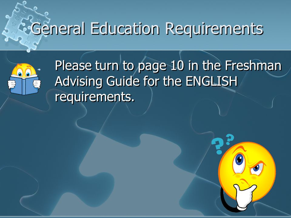 Please turn to page 10 in the Freshman Advising Guide for the ENGLISH requirements.