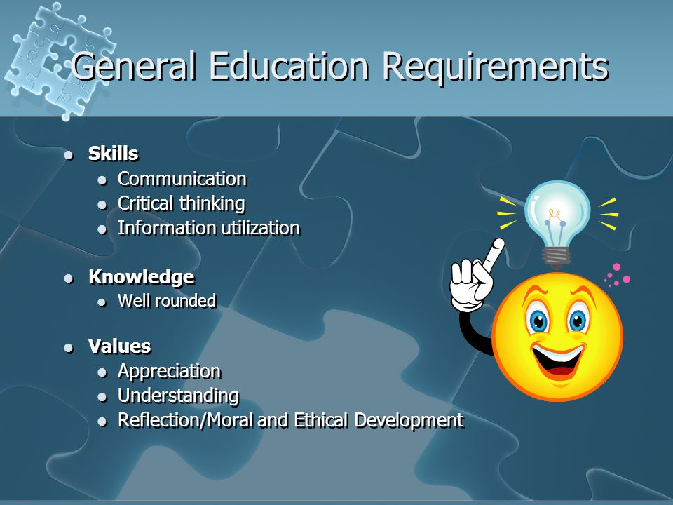 Skills Communication Critical thinking Information utilization Knowledge Well rounded Values Appreciation Understanding Reflection/Moral and Ethical Development Skills Communication Critical thinking Information utilization Knowledge Well rounded Values Appreciation Understanding Reflection/Moral and Ethical Development General Education Requirements