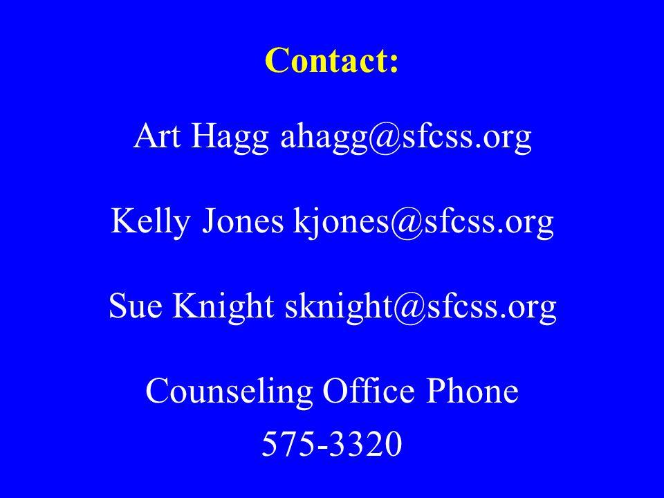 Contact: Art Hagg ahagg@sfcss.org Kelly Jones kjones@sfcss.org Sue Knight sknight@sfcss.org Counseling Office Phone 575-3320