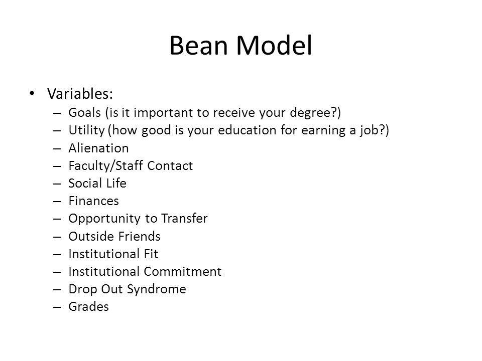 Bean Model Variables: – Goals (is it important to receive your degree?) – Utility (how good is your education for earning a job?) – Alienation – Facul