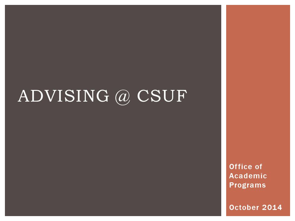 Office of Academic Programs October 2014 ADVISING @ CSUF