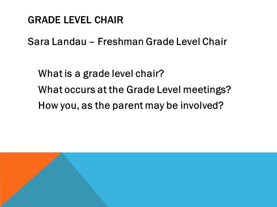 GRADE LEVEL CHAIR Sara Landau – Freshman Grade Level Chair What is a grade level chair.