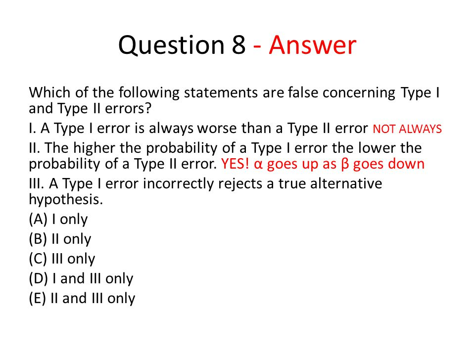 Question 8 - Answer Which of the following statements are false concerning Type I and Type II errors.