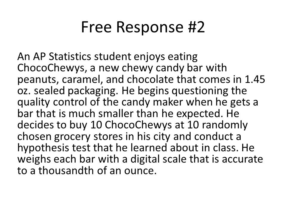 Free Response #2 An AP Statistics student enjoys eating ChocoChewys, a new chewy candy bar with peanuts, caramel, and chocolate that comes in 1.45 oz.