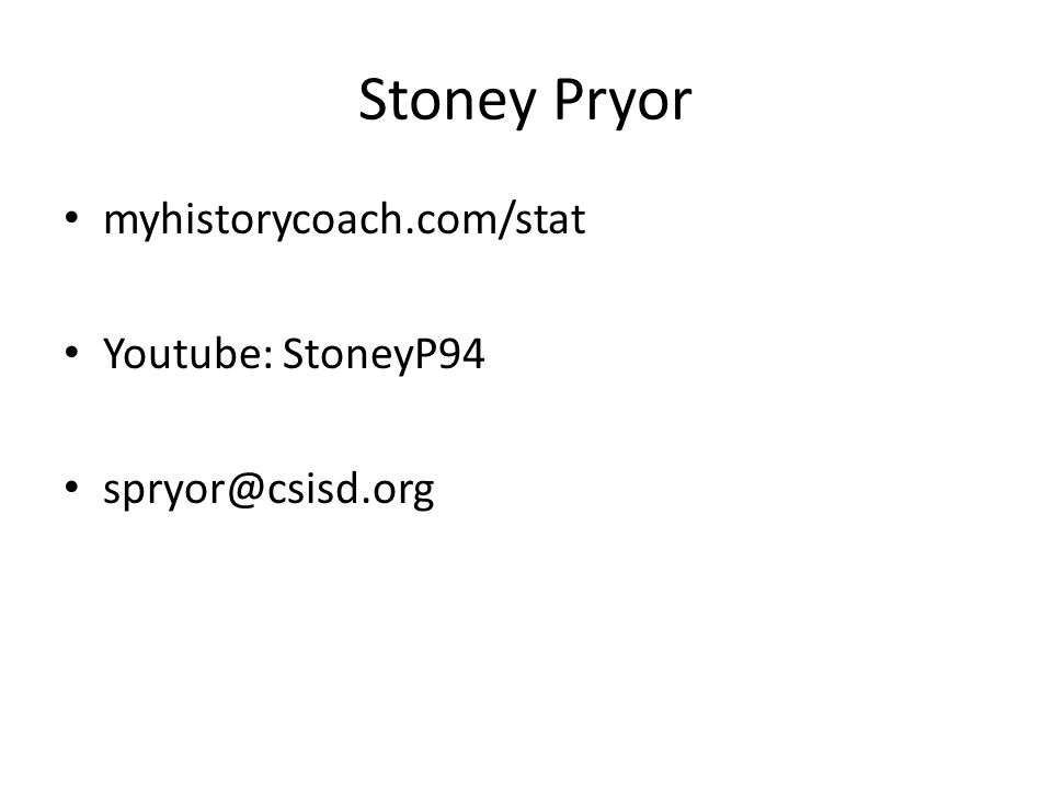 Stoney Pryor myhistorycoach.com/stat Youtube: StoneyP94 spryor@csisd.org