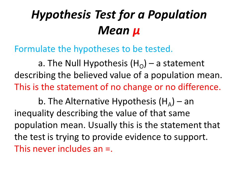 Hypothesis Test for a Population Mean μ Formulate the hypotheses to be tested.