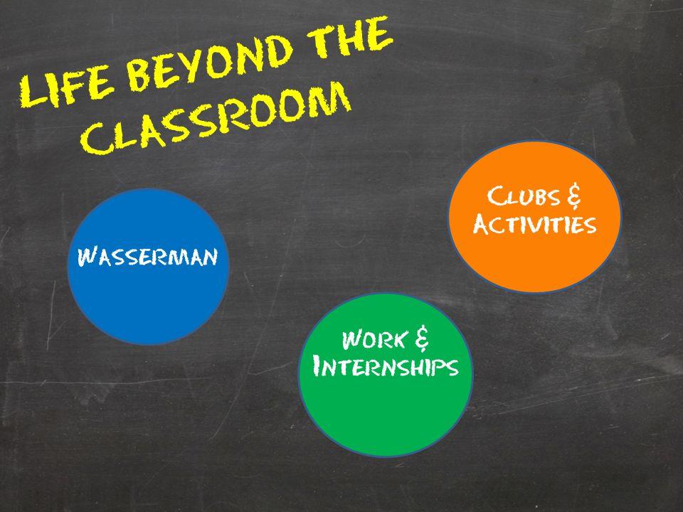 Life beyond the classroom Wasserman Clubs & Activities Work & Internships