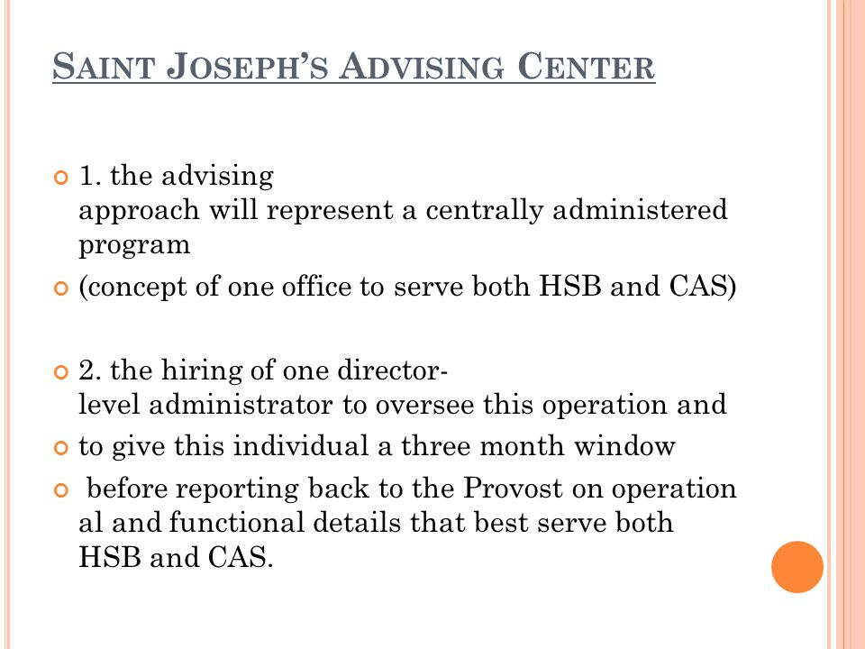 S AINT J OSEPH ' S A DVISING C ENTER 1. the advising approach will represent a centrally administered program (concept of one office to serve both HSB