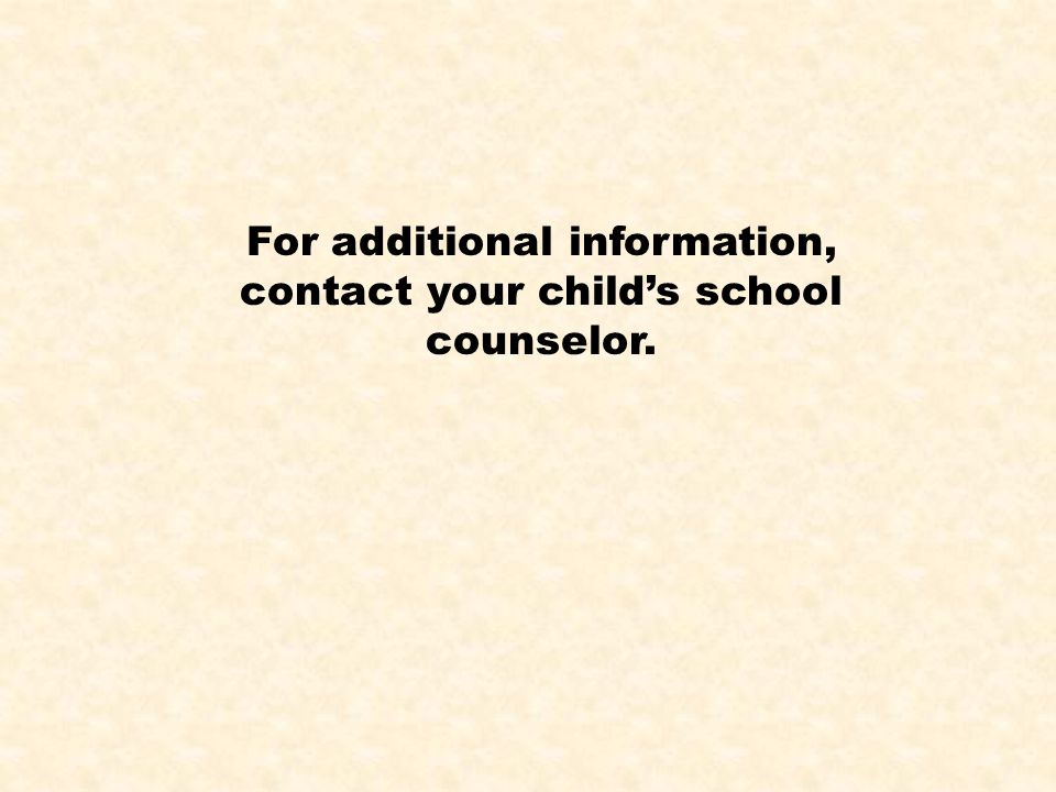 For additional information, contact your child's school counselor.