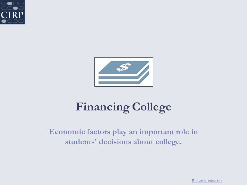Return to contents Financing College Economic factors play an important role in students' decisions about college.