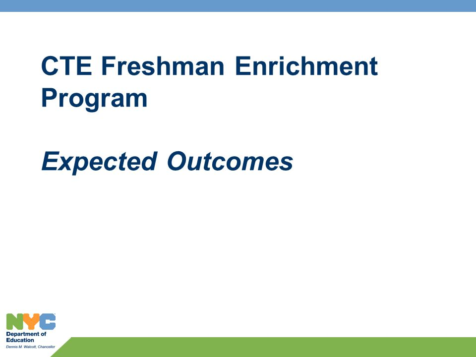 CTE Freshman Enrichment Program Expected Outcomes
