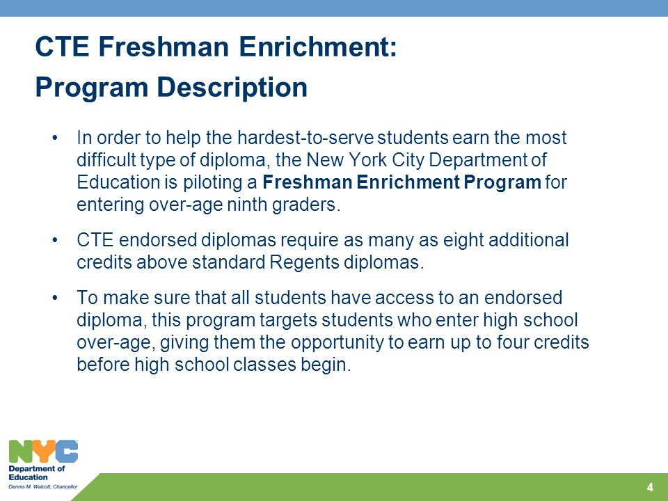 CTE Freshman Enrichment Program Goal: 5 To promote cognitive, social and emotional growth in preparation for a successful high school experience, while enhancing reading, writing, mathematical and information technology skills, through a guided exploration of self in relation to career planning.