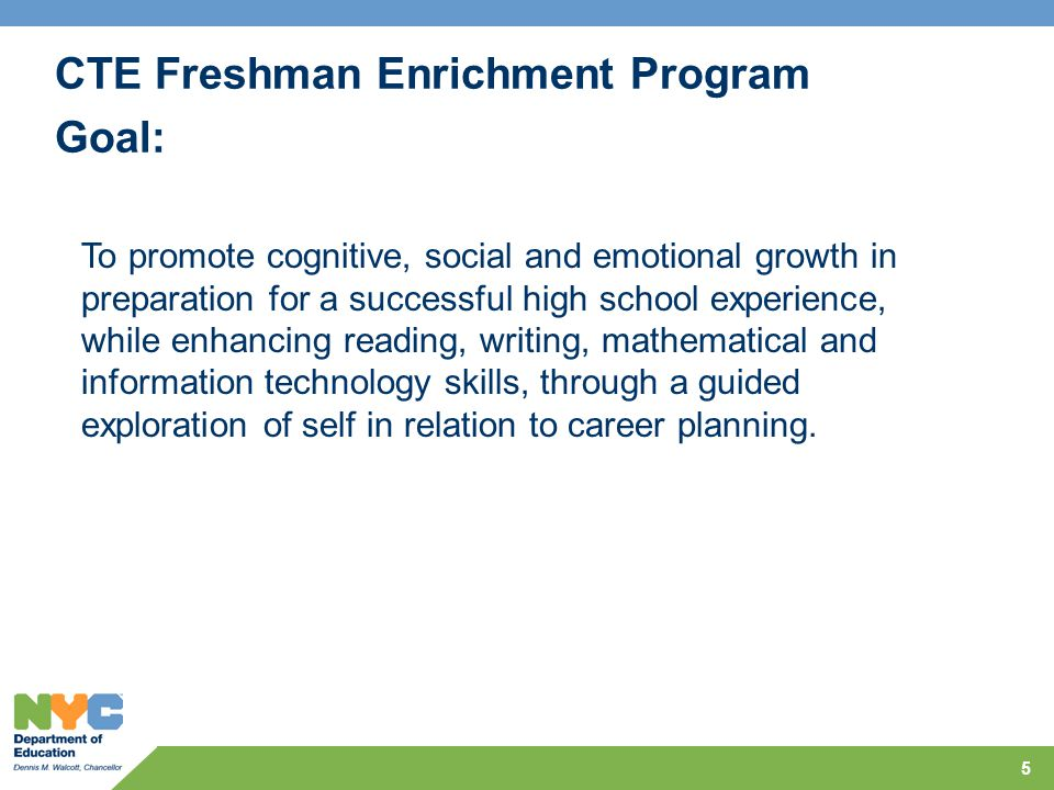 CTE Freshman Enrichment Program Major Components The fundamental resource for students and teachers in this exploration will be the NYSED CareerZone.org, which provides on-line tools for students to develop an electronic portfolio and career plan.