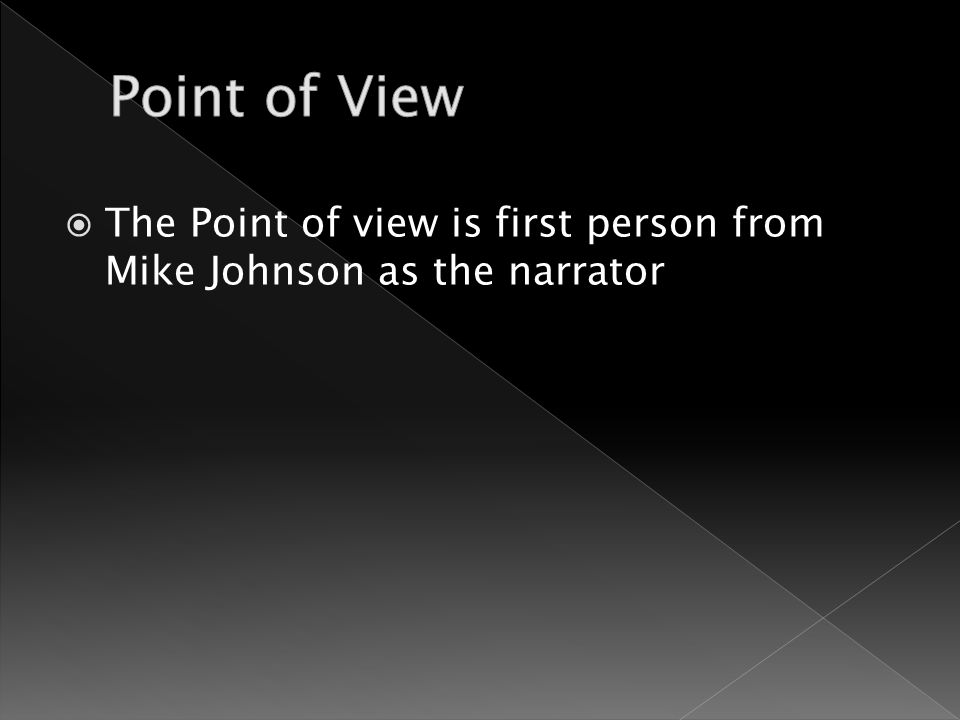  The Point of view is first person from Mike Johnson as the narrator