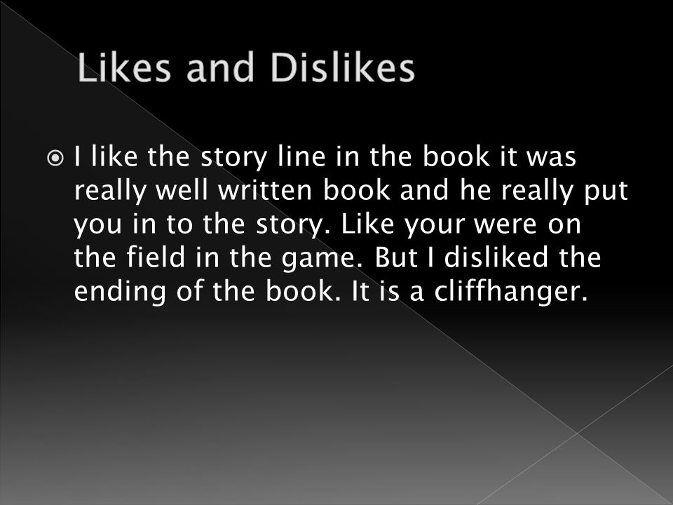  I like the story line in the book it was really well written book and he really put you in to the story.