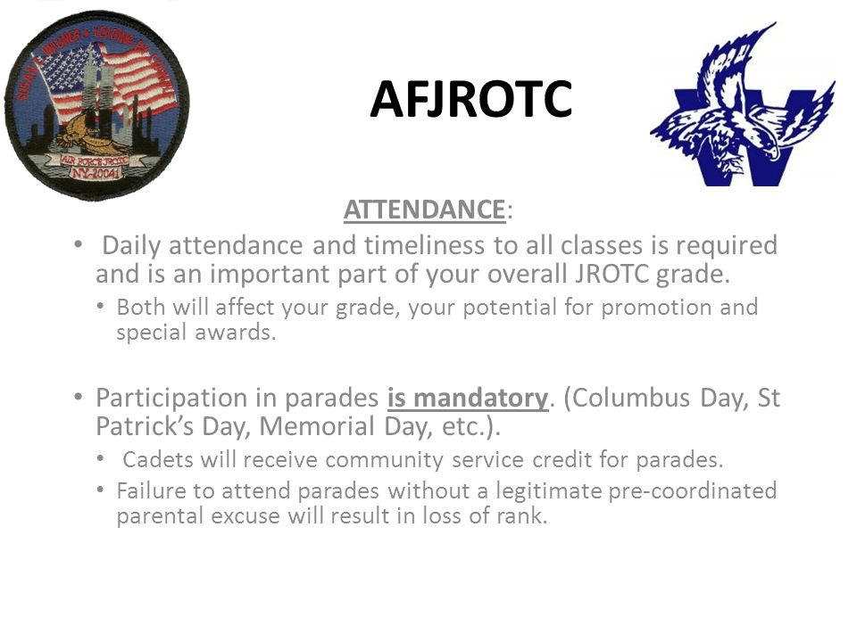 AFJROTC ATTENDANCE: Daily attendance and timeliness to all classes is required and is an important part of your overall JROTC grade.