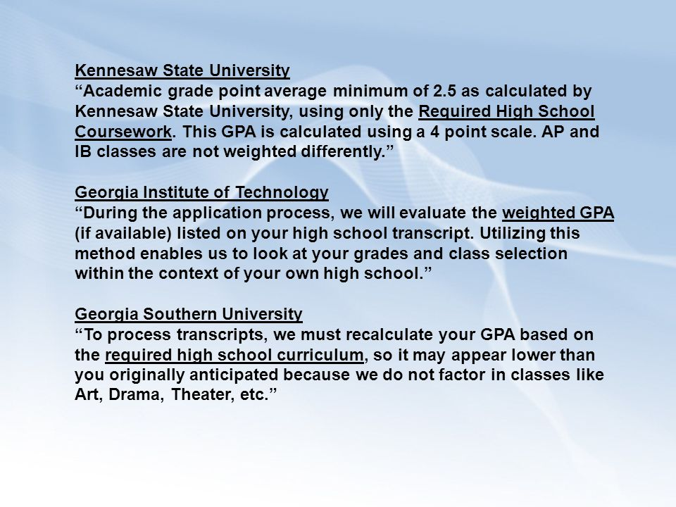 Kennesaw State University Academic grade point average minimum of 2.5 as calculated by Kennesaw State University, using only the Required High School Coursework.