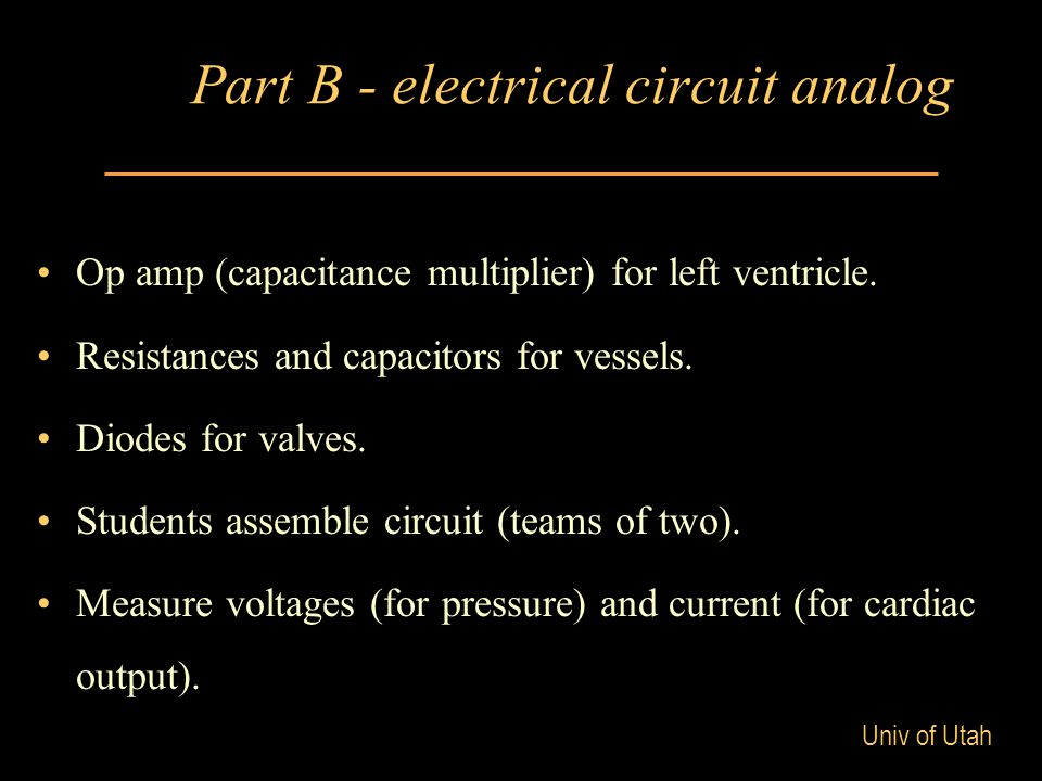 Univ of Utah Part B - electrical circuit analog Op amp (capacitance multiplier) for left ventricle. Resistances and capacitors for vessels. Diodes for