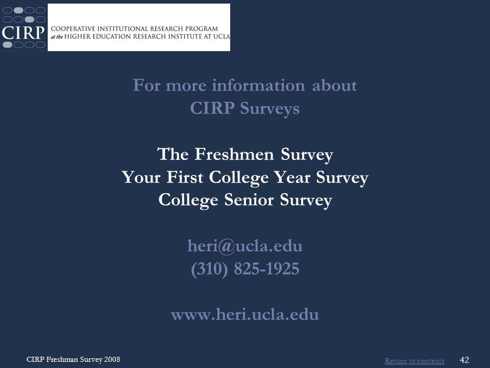Return to contents CIRP Freshman Survey 2008 42 For more information about CIRP Surveys The Freshmen Survey Your First College Year Survey College Senior Survey heri@ucla.edu (310) 825-1925 www.heri.ucla.edu