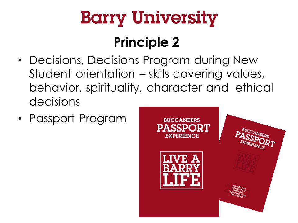 Principle 2 Decisions, Decisions Program during New Student orientation – skits covering values, behavior, spirituality, character and ethical decisions Passport Program