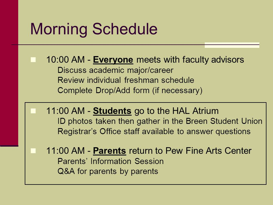 Morning Schedule 10:00 AM - Everyone meets with faculty advisors Discuss academic major/career Review individual freshman schedule Complete Drop/Add f