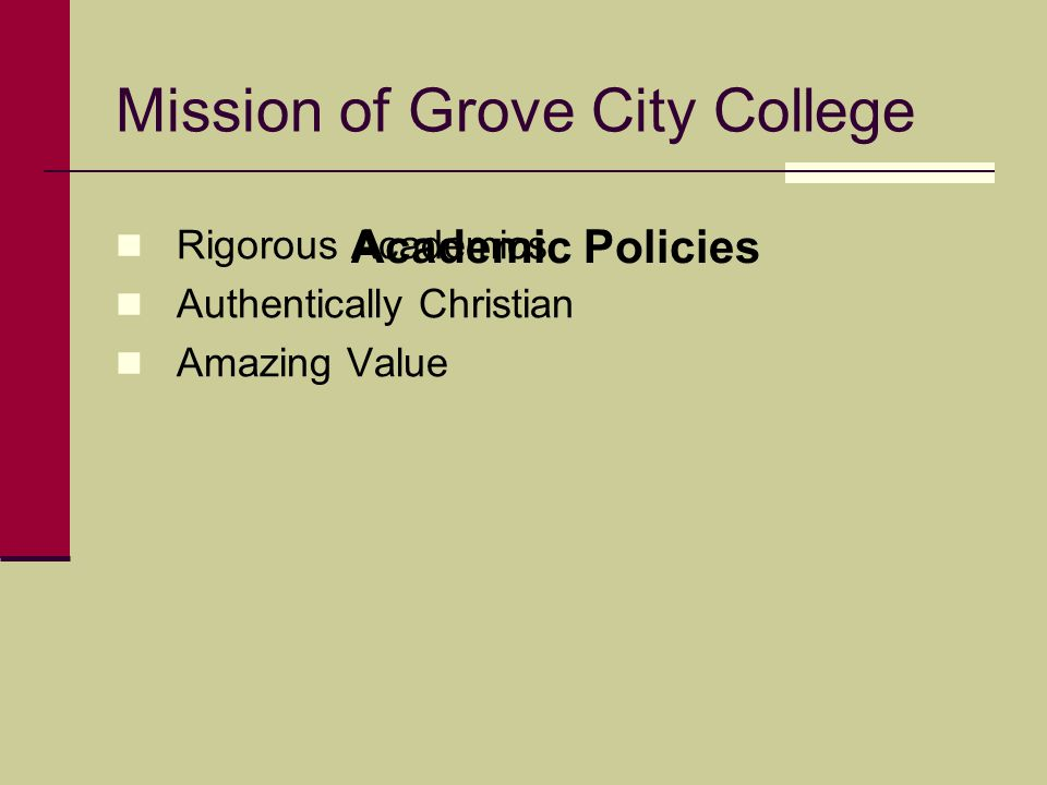Mission of Grove City College Rigorous Academics Authentically Christian Amazing Value Academic Policies
