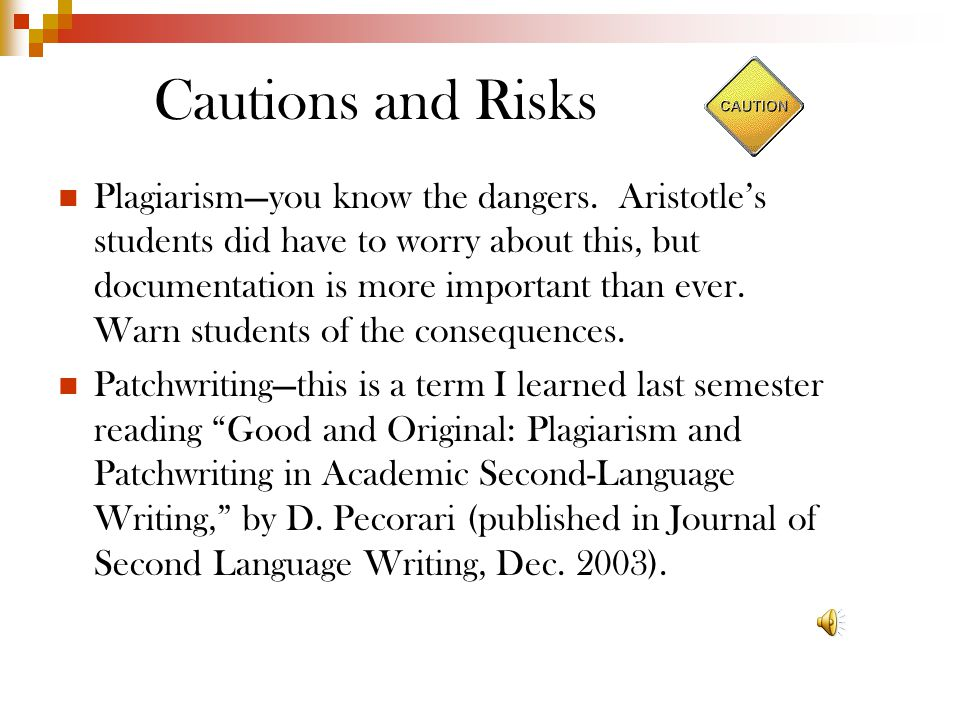 Cautions and Risks Plagiarism—you know the dangers.