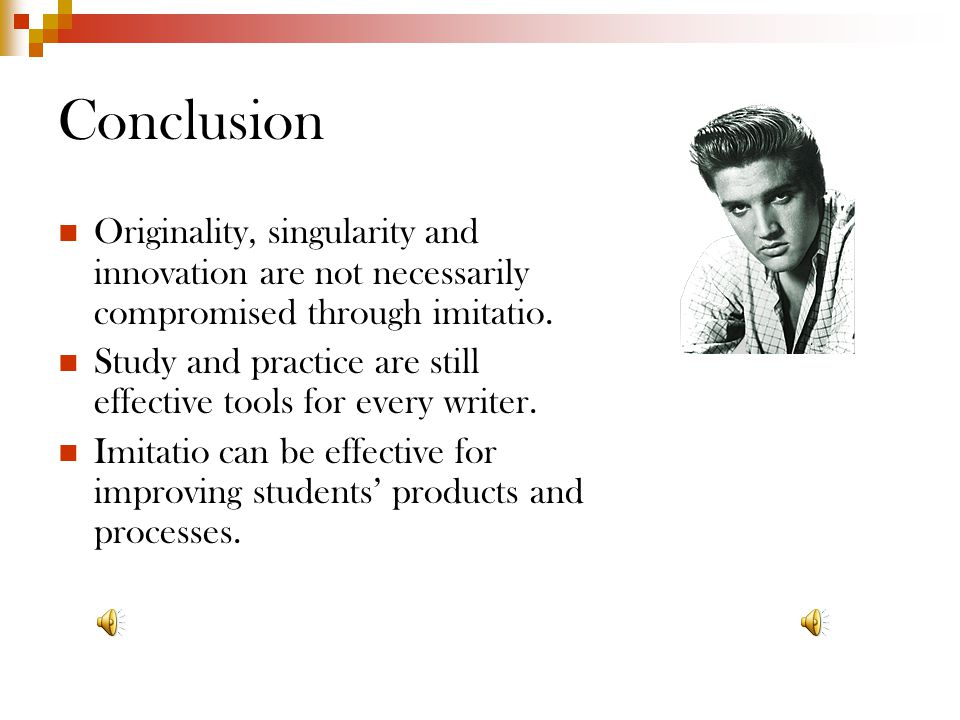 Conclusion Originality, singularity and innovation are not necessarily compromised through imitatio.