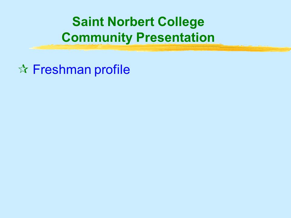 ¶ Freshman profile · Satisfaction levels by majors Saint Norbert College Community Presentation