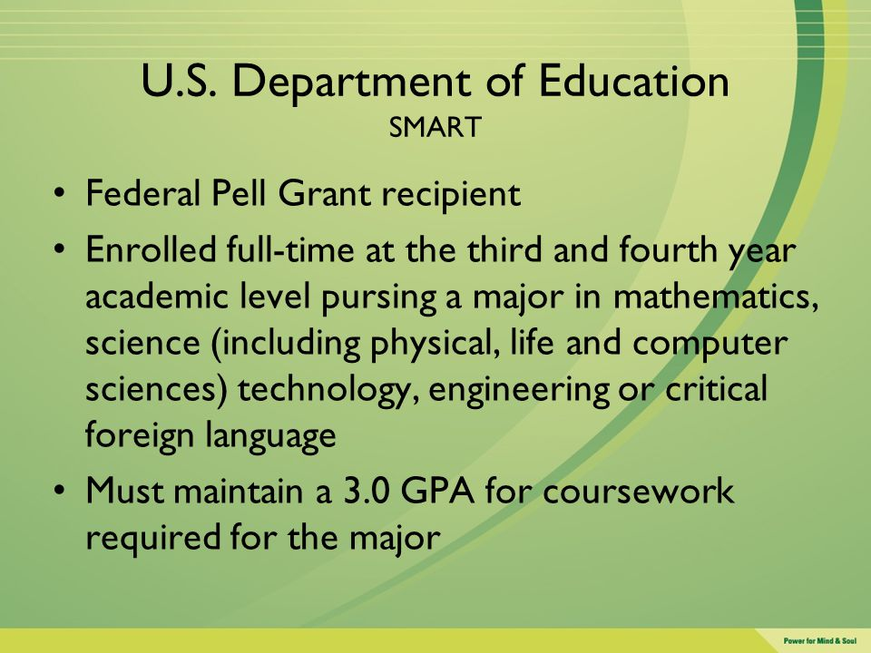 U.S. Department of Education SMART Federal Pell Grant recipient Enrolled full-time at the third and fourth year academic level pursing a major in math