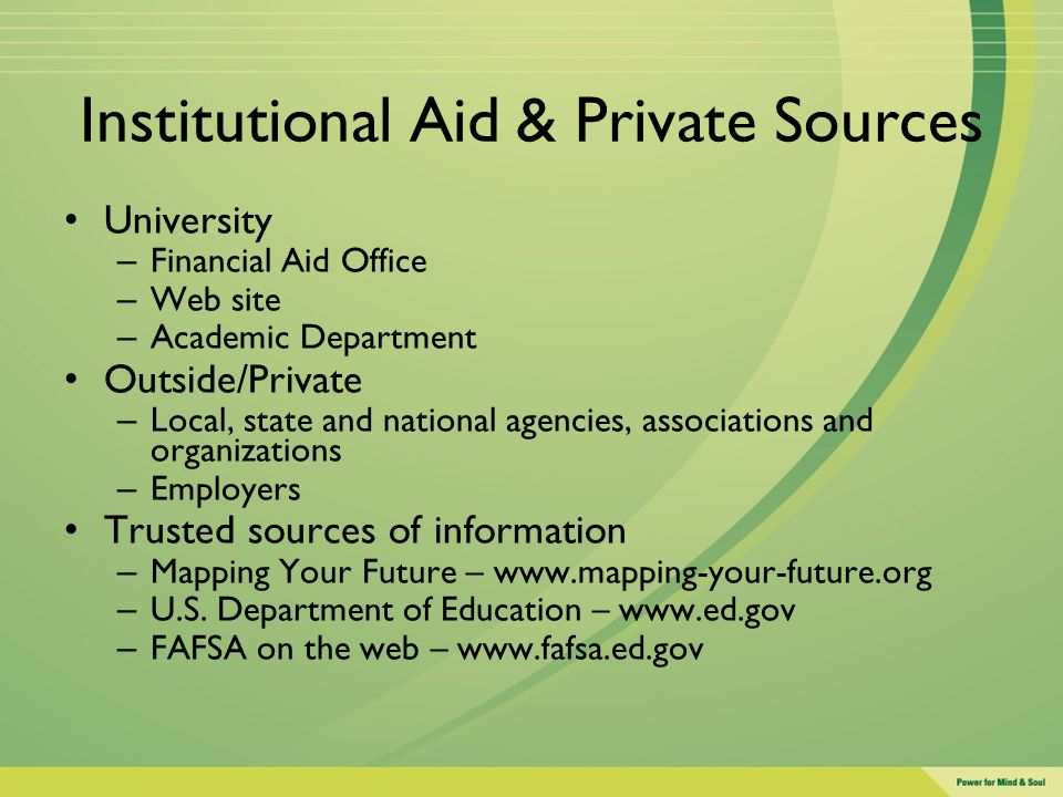 Institutional Aid & Private Sources University – Financial Aid Office – Web site – Academic Department Outside/Private – Local, state and national age