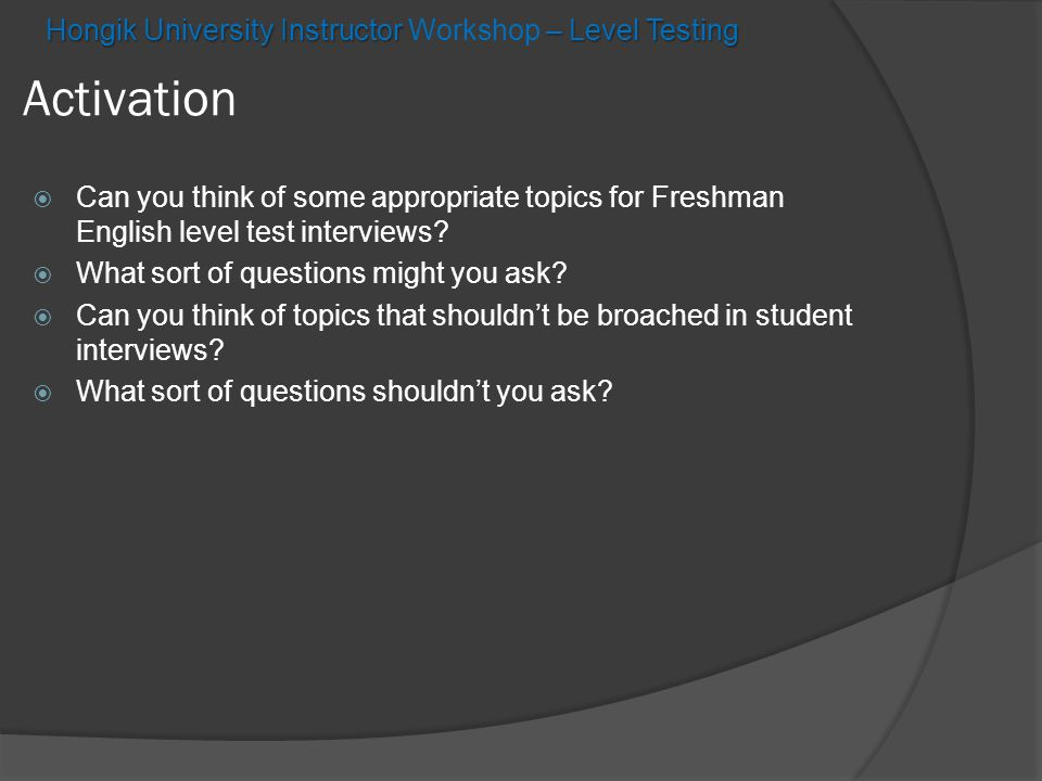  Can you think of some appropriate topics for Freshman English level test interviews.