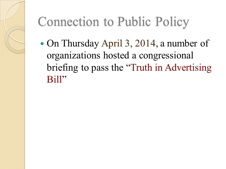 Connection to Public Policy On Thursday April 3, 2014, a number of organizations hosted a congressional briefing to pass the Truth in Advertising Bill