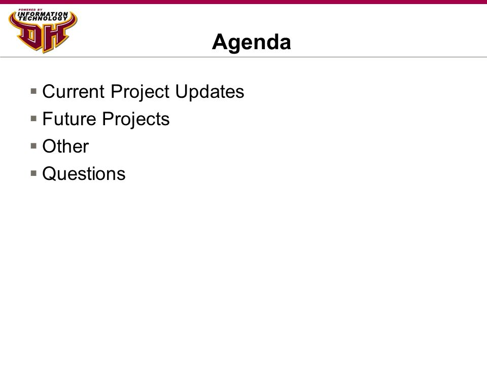 Agenda  Current Project Updates  Future Projects  Other  Questions
