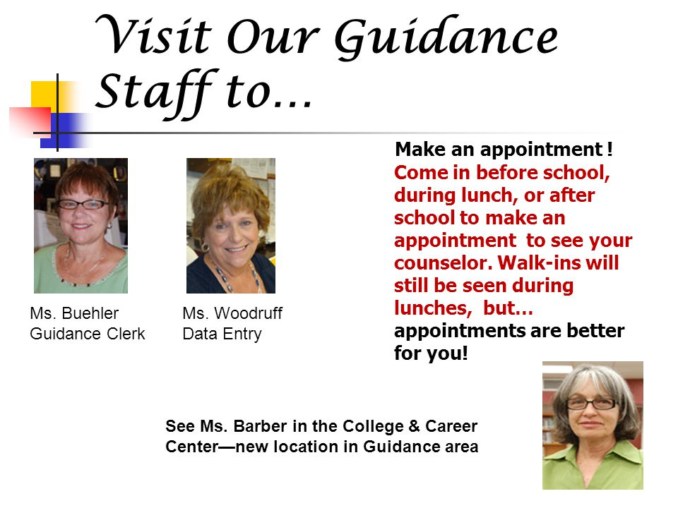 Visit Our Guidance Staff to… Make an appointment .