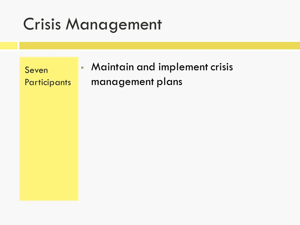 Crisis Management Seven Participants  Maintain and implement crisis management plans