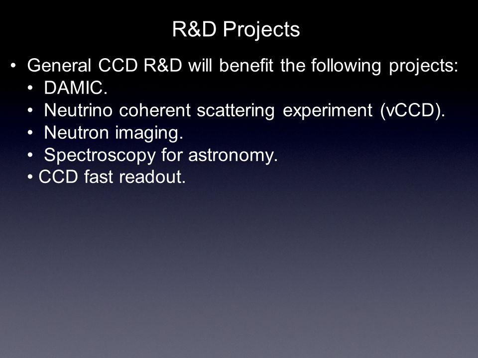 R&D Projects General CCD R&D will benefit the following projects: DAMIC.