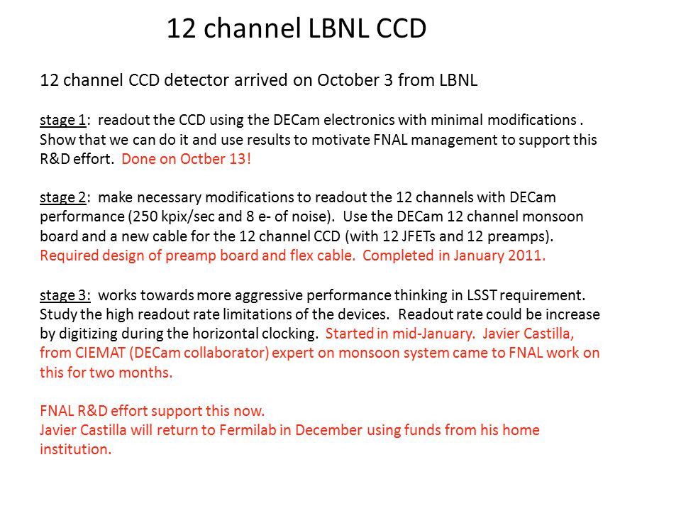 12 channel CCD detector arrived on October 3 from LBNL stage 1: readout the CCD using the DECam electronics with minimal modifications. Show that we c