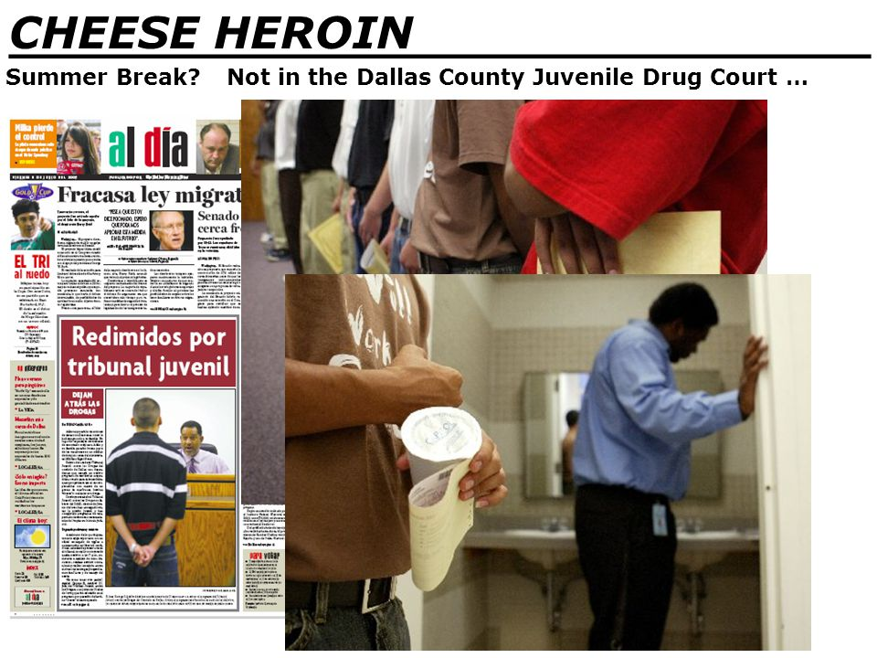 _______________________________ CHEESE HEROIN Summer Break Not in the Dallas County Juvenile Drug Court …