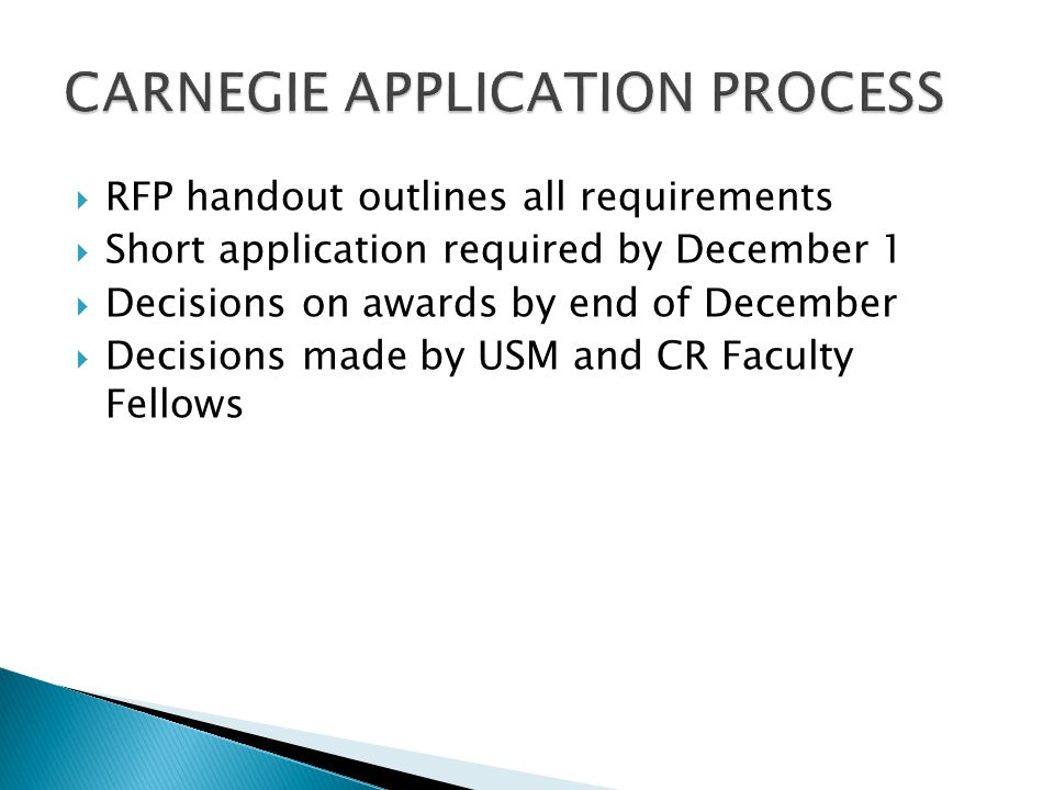  RFP handout outlines all requirements  Short application required by December 1  Decisions on awards by end of December  Decisions made by USM and CR Faculty Fellows