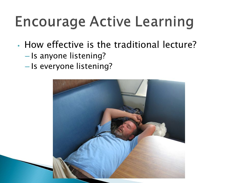 How effective is the traditional lecture? – Is anyone listening? – Is everyone listening?