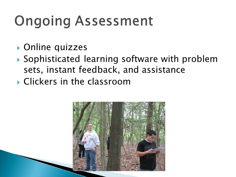  Online quizzes  Sophisticated learning software with problem sets, instant feedback, and assistance  Clickers in the classroom