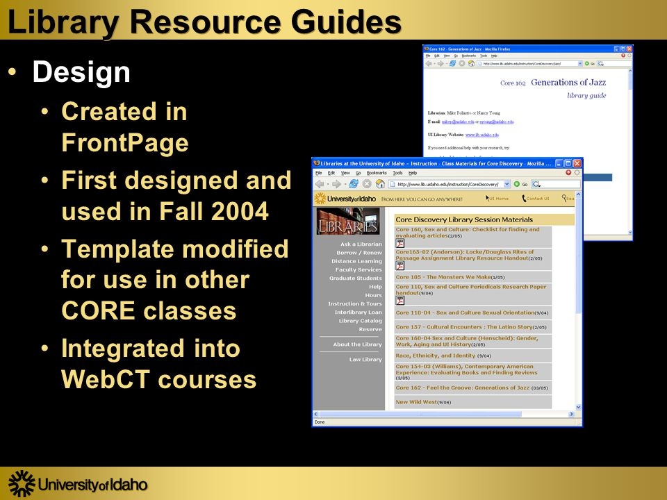 Library Resource Guides Design Created in FrontPage First designed and used in Fall 2004 Template modified for use in other CORE classes Integrated into WebCT courses Design Created in FrontPage First designed and used in Fall 2004 Template modified for use in other CORE classes Integrated into WebCT courses